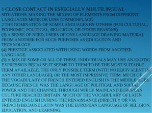1 CLOSE CONTACT IN ESPECIALLY MULTILINGUAL SITUATIONS, MAKING THE MIXING OF E
