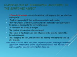 CLASSIFICATION OF BORROWINGS ACCORDING TO THE BORROWED ASPECT 1) Phonetic bor
