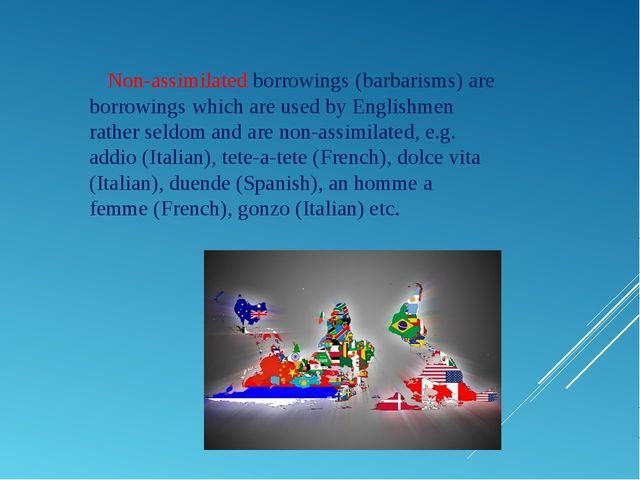 Non-assimilated borrowings (barbarisms) are borrowings which are used by Eng...