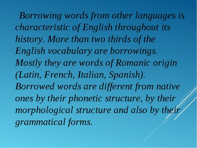 Borrowing words from other languages is characteristic of English throughout...