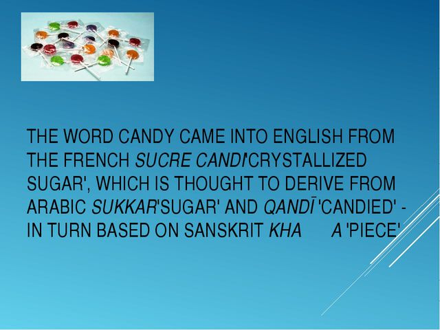 THE WORDCANDYCAME INTO ENGLISH FROM THE FRENCHSUCRE CANDI'CRYSTALLIZED SUG...