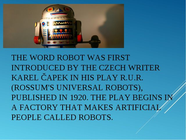 THE WORDROBOTWAS FIRST INTRODUCED BY THE CZECH WRITER KAREL ČAPEK IN HIS PL...