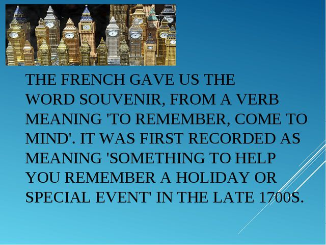THE FRENCH GAVE US THE WORDSOUVENIR, FROM A VERB MEANING 'TO REMEMBER, COME...