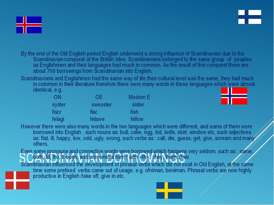 SCANDINAVIAN BORROWINGS By the end of the Old English period English underwen...