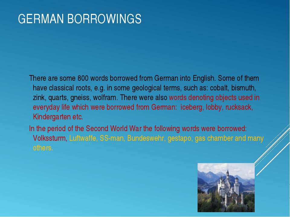 GERMAN BORROWINGS There are some 800 words borrowed from German into English....