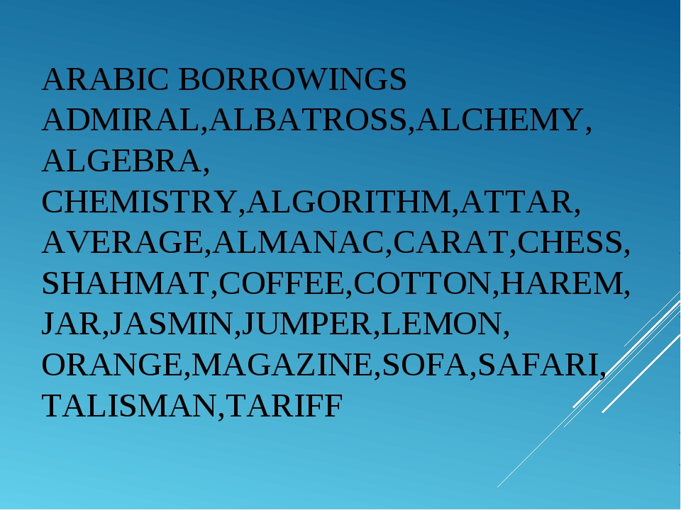 ARABIC BORROWINGS ADMIRAL,ALBATROSS,ALCHEMY, ALGEBRA, CHEMISTRY,ALGORITHM,ATT...