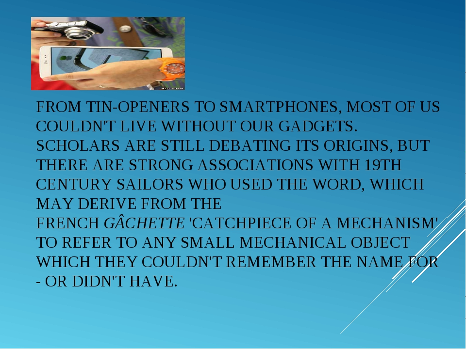 FROM TIN-OPENERS TO SMARTPHONES, MOST OF US COULDN'T LIVE WITHOUT OURGADGETS...