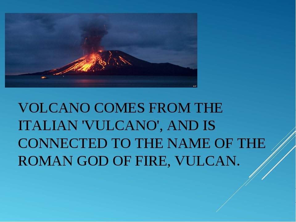 VOLCANOCOMES FROM THE ITALIAN 'VULCANO', AND IS CONNECTED TO THE NAME OF THE...