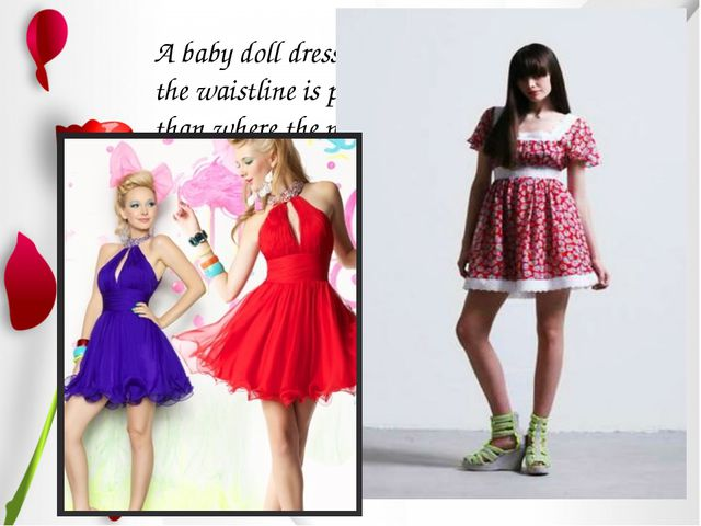 A baby doll dress is a dress where the waistline is positioned higher than wh...