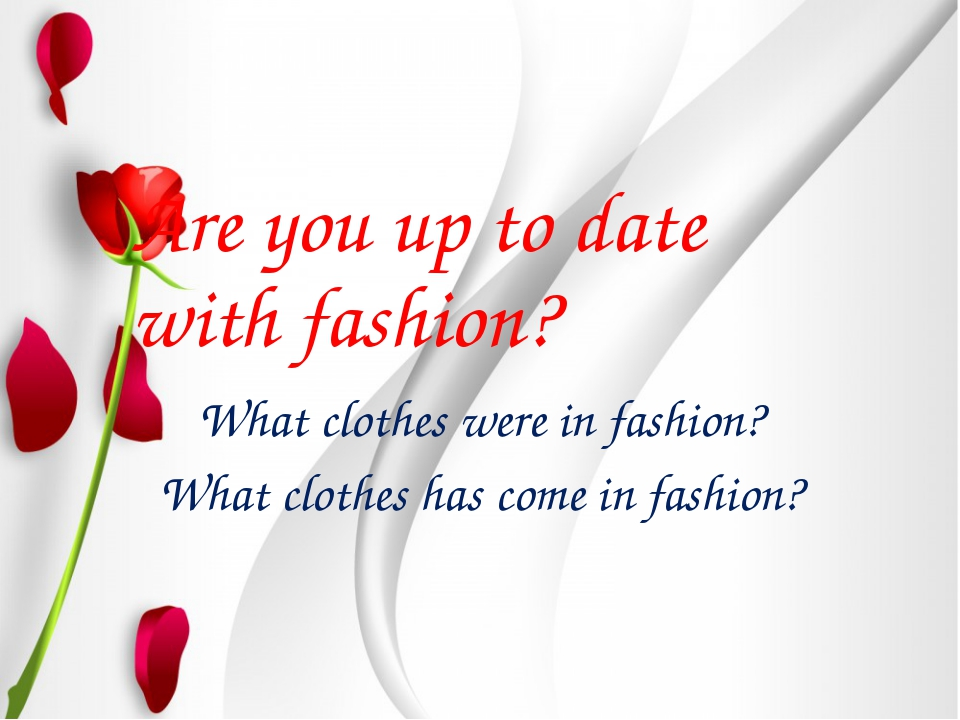 Are you up to date with fashion? What clothes were in fashion? What clothes h...