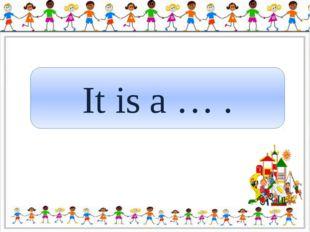 It is a … .