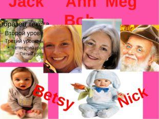 Jack Ann Meg Bob Betsy Nick