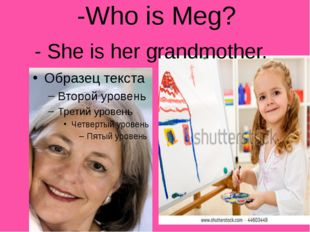 -Who is Meg? . - She is her grandmother.