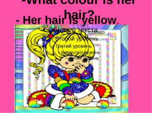 -What colour is her hair? - Her hair is yellow.