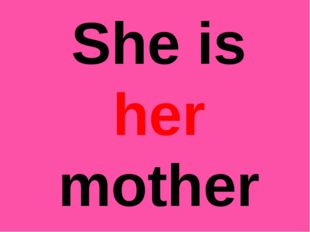 She is her mother
