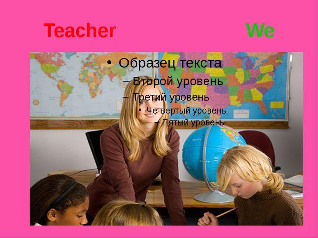 Teacher We