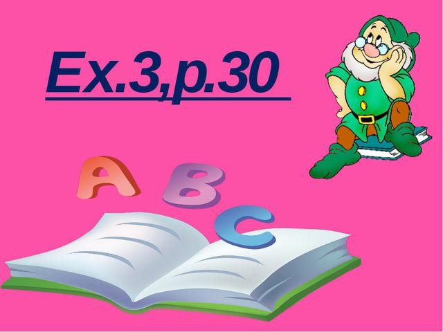 Ex.3,p.30