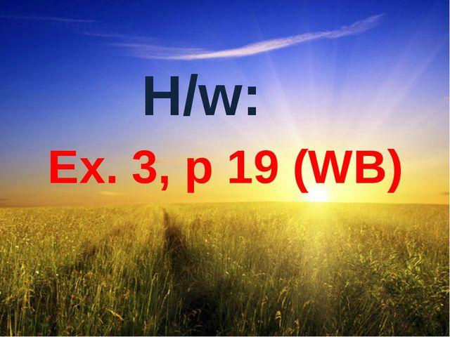 H/w: Ex. 3, p 19 (WB)