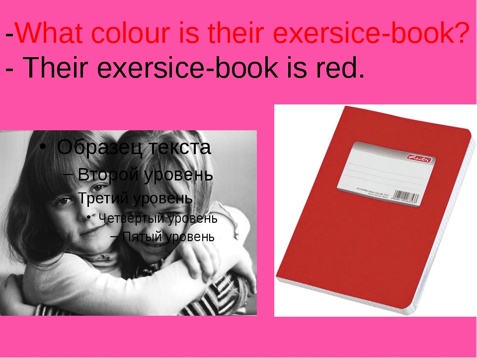 -What colour is their exersice-book? - Their exersice-book is red.