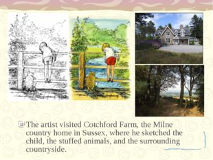 The artist visited Cotchford Farm, the Milne country home in Sussex, where he