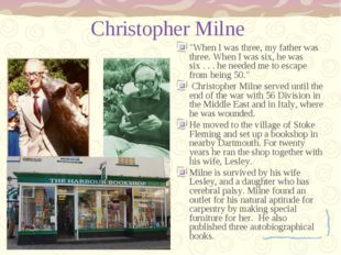 "Christopher Milne ""When I was three, my father was three. When I was six, he"