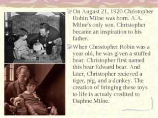 On August 21, 1920 Christopher Robin Milne was born. A.A. Milne's only son. C
