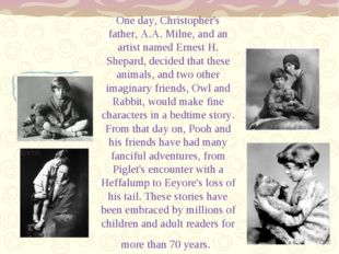 One day, Christopher's father, A.A. Milne, and an artist named Ernest H. Shep