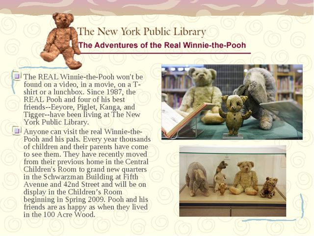 The REAL Winnie-the-Pooh won't be found on a video, in a movie, on a T-shirt...