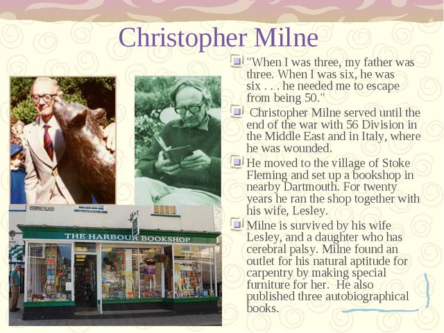 "Christopher Milne ""When I was three, my father was three. When I was six, he..."