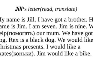Jill's letter(read, translate) My name is Jill. I have got a brother. His nam