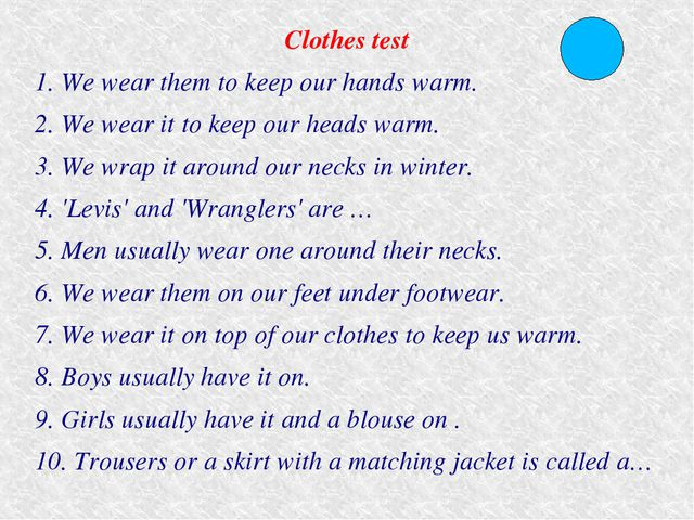 Clothes test 1. We wear them to keep our hands warm. 2. We wear it to keep ou...