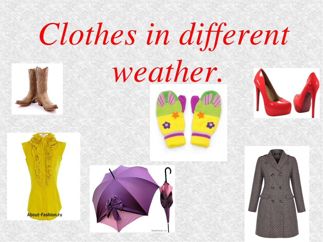 Clothes in different weather.