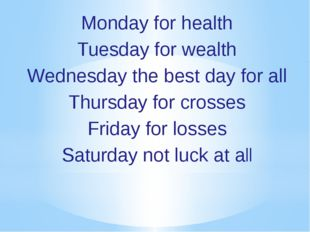 Monday for health Tuesday for wealth Wednesday the best day for all Thursday
