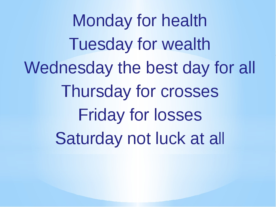 Monday for health Tuesday for wealth Wednesday the best day for all Thursday...