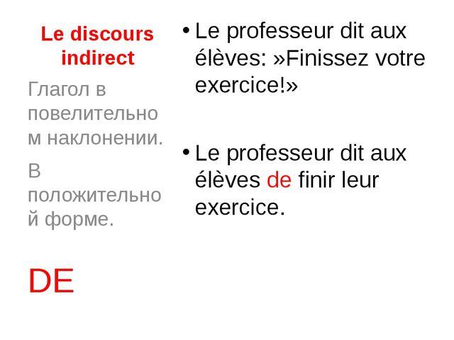 Le discours indirect Le professeur dit aux élèves:»Finissez votre exercice!»...