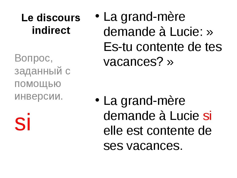 Le discours indirect La grand-mère demande à Lucie:» Es-tu contente de tes v...