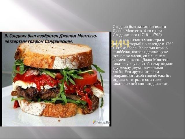 сандвич Сандвич был назван по имени Джона Монтегю, 4-го графа Сандвичского (1...