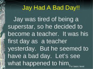 Jay was tired of being a superstar, so he decided to become a teacher. It wa