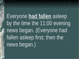 - - Everyone had fallen asleep by the time the 11:00 evening news began. (Eve