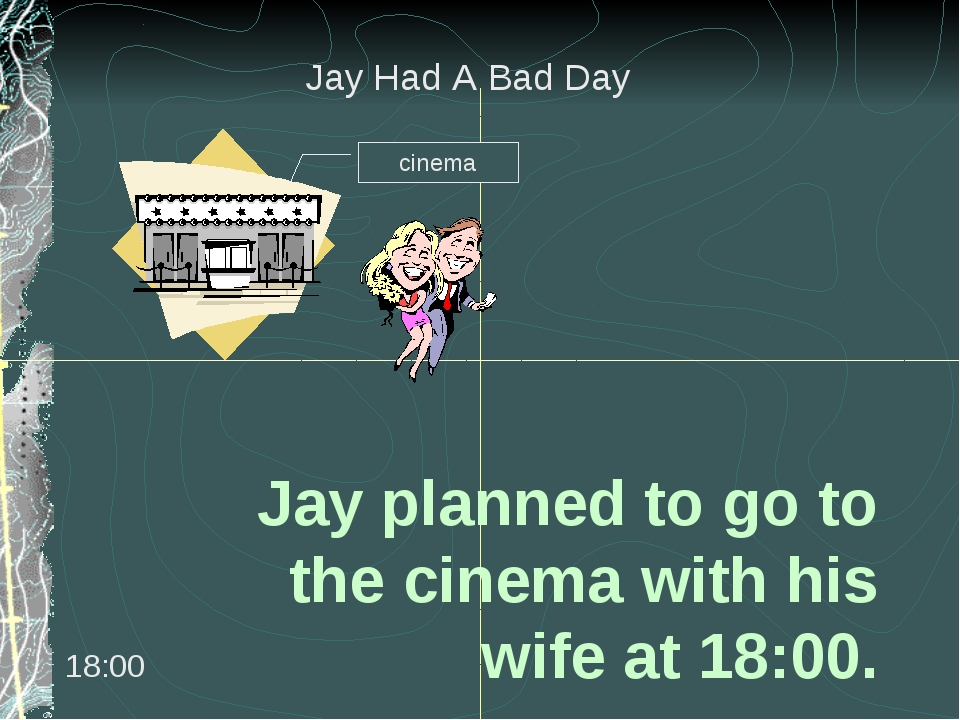 Jay planned to go to the cinema with his wife at 18:00.