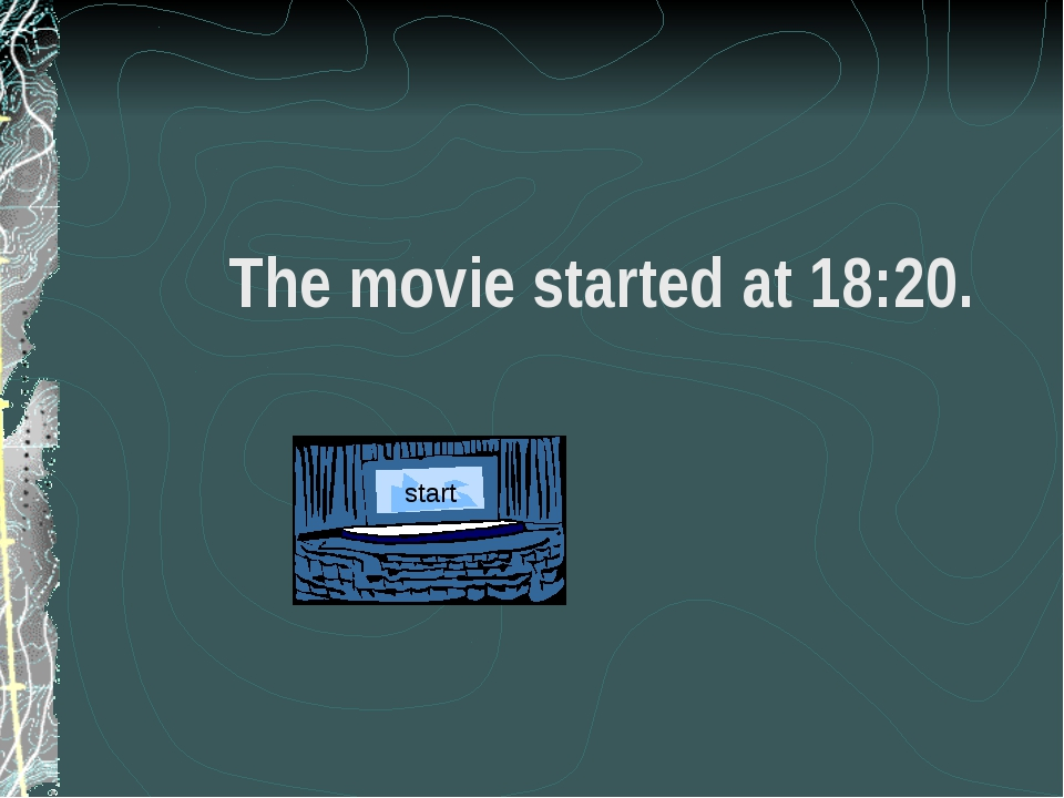 The movie started at 18:20.