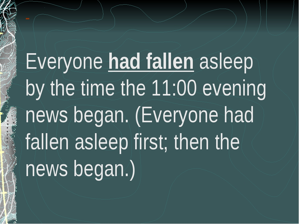 - - Everyone had fallen asleep by the time the 11:00 evening news began. (Eve...