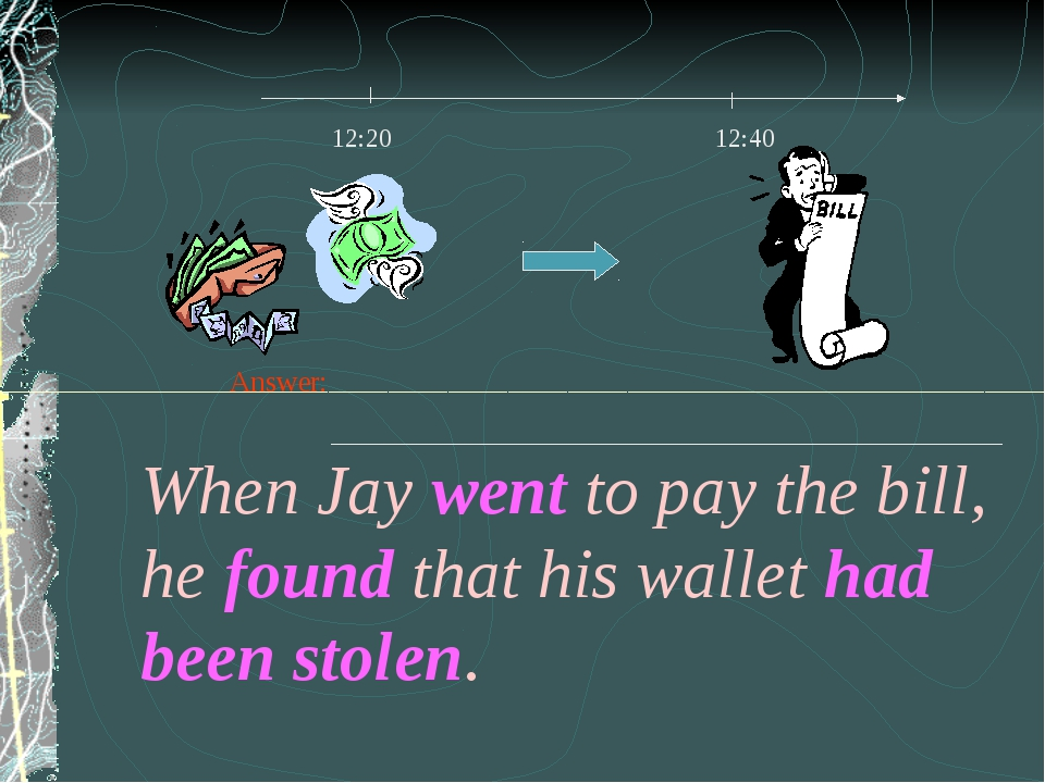 When Jay went to pay the bill, he found that his wallet had been stolen.