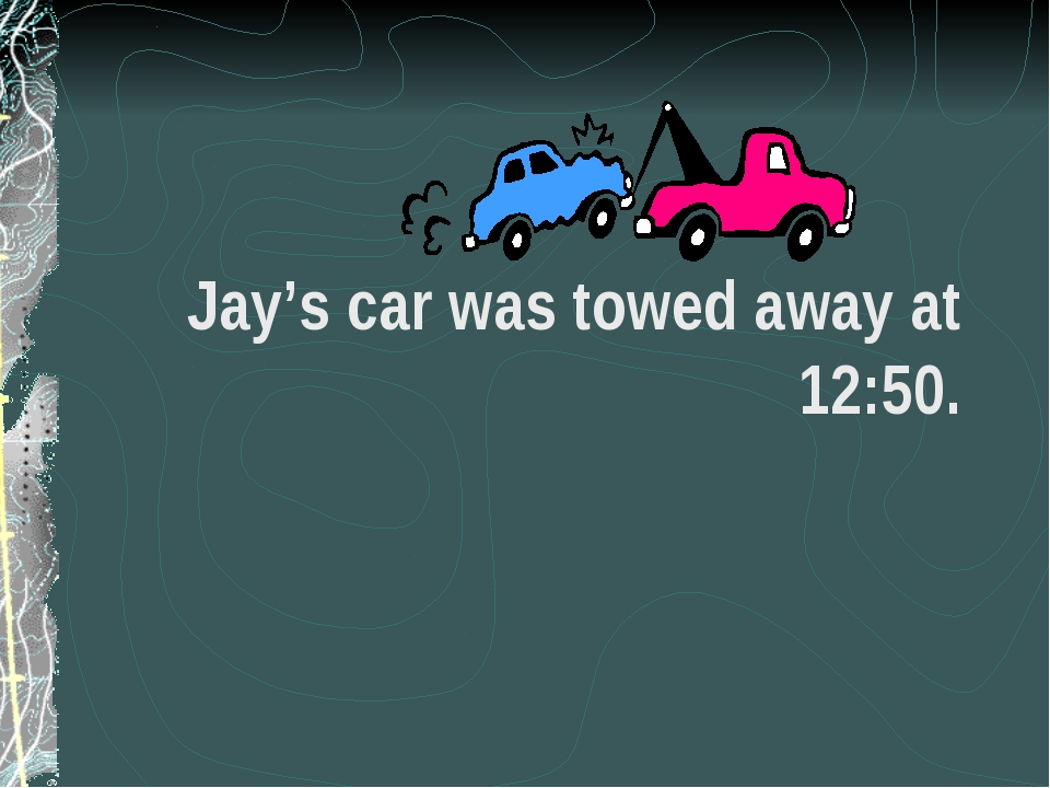 Jay's car was towed away at 12:50.