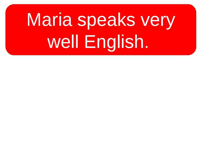 Maria speaks very well English.  Maria speaks English very well.