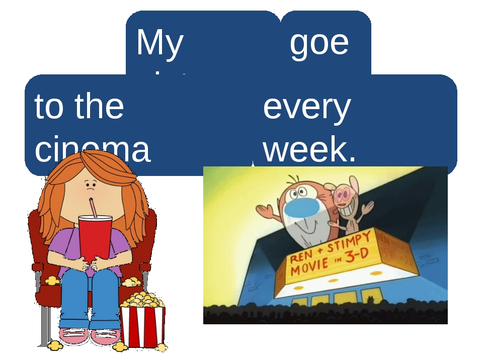 My sister goes to the cinema every week. Правильный ответ