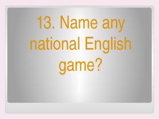 13. Name any national English game?