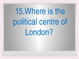 15.Where is the political centre of London?