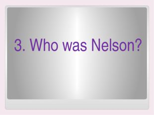 3. Who was Nelson?