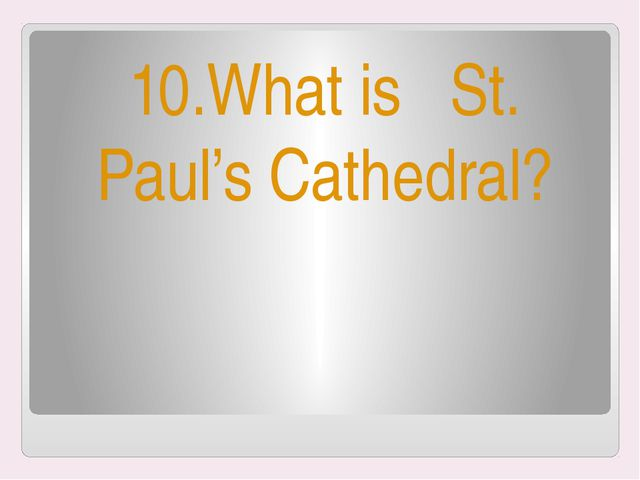 10.What is St. Paul's Cathedral?